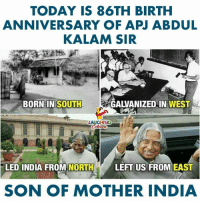 India, Today, and Indianpeoplefacebook: TODAY IS 86TH BIRTH  ANNIVERSARY OF APJ ABDUL  KALAM SIR  BORNIN SOUTH  GALVANIZED IN WEST  LAUGHING  LED INDIA FROM NORTHLEFT US FROM EAS  SON OF MOTHER INDIA #APJAbdulKalam #MissileManOfIndia   #PeoplesPresident