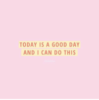 Today Is A Good Day: TODAY IS A GOOD DAY  AND I CAN DO THIS