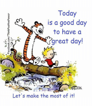 Memes, Good, and Power: Today  is a good day  to have a  great day!  Let's make the most of it! Think Positive Power <3