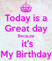 today is my birthday: Today is a  Great day  Because  it's  My Birthday