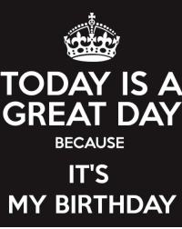 its my birthday: TODAY IS A  GREAT DAY  BECAUSE  IT'S  MY BIRTHDAY