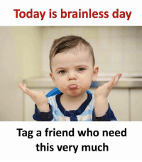 Memes, Today, and 🤖: Today is brainless day  Tag a friend who need  this very much Follow our new page - @sadcasm.co