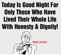 Today is Good Night For  Only Those Who Have  Lived Their Whole Life  With Honesty & Dignity!  TRUE STORY Good times for India.