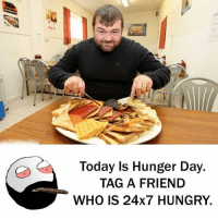 Be Like, Hungry, and Meme: Today Is Hunger Day.  TAG A FRIEND  WHO IS 24x7 HUNGRY. Twitter: BLB247 Snapchat : BELIKEBRO.COM belikebro sarcasm meme Follow @be.like.bro