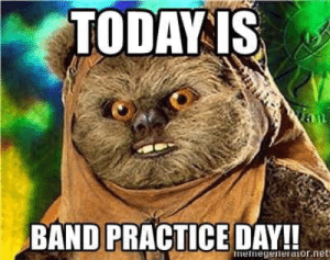 Text, Today, and Band: TODAY IS  ian  BAND PRACTICE DAY!!  memegeneraLor.net Anyone have this Ewok without text?