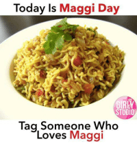 Memes, Today, and Tag Someone: Today Is Maggi Day  GIRE  STUDIO  Tag Someone Who  Loves Maggi