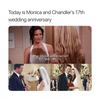 Today, Girl Memes, and Wedding: Today is Monica and Chandler's 17th  wedding anniversary  When are you getting married?  May 15th you can only like this today