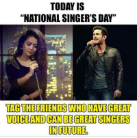 "Singing: TODAY IS  ""NATIONAL SINGER'S DAY""  TAG THE FRIENDS WHO HAVE GREAT  VOICE AND CAN BEGREAT SINGERS  NFUTURE"