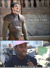 game-of-thrones-fans:  Said the day he died: Today is not  the day I die.  Oberyn Martell  So that was a fucking lie game-of-thrones-fans:  Said the day he died