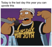 The Simpsons, Today, and Can: Today is the last day this year you can  upvote this  THURSDA  THE 20TH Simpsons does it again