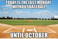 THIS 💯  Follow MLB Memes: TODAY IS THE LAST MONDAY  WITHOUT BASEBALL  @MLBMEME  UNTIL  OCTOBER THIS 💯  Follow MLB Memes
