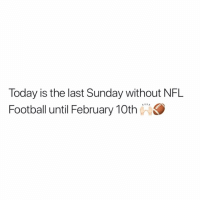 https://t.co/VpWcSnoVfo: Today is the last Sunday without NFL  Football until February 10th https://t.co/VpWcSnoVfo