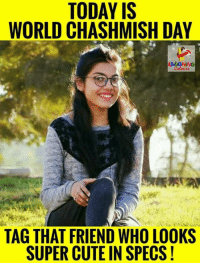 Tag Chasmish 😍😍😍😍😍: TODAY IS  WORLD CHASHMISH DAY  TAG THAT FRIEND WHO LOOKS  SUPER CUTE IN SPECS! Tag Chasmish 😍😍😍😍😍