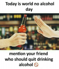 Snapchat: dankmemesgang 👻: Today is world no alcohol  day  mention your friend  who should quit drinking  alcohol O Snapchat: dankmemesgang 👻