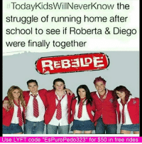 """Memes, 🤖, and After School: Today KidsWillNeverknow the  struggle of running home after  school to see if Roberta & Diego  were finally together  REBaDE  Use LYFT code ''EsPuroPedo323"""" for $50 in free rides Who Did This 😂😂 Espuropedo"""