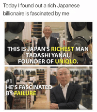 (@sonny5ideup) has some of the dankest memes ever!: Today l found out a rich Japanese  billionaire is fascinated by me  THIS IS  AN'S RICHEST MAN  TADASHI YANAI,  FOUNDER OF UNIQL  HE'S FASCINATED  BY FAILURE (@sonny5ideup) has some of the dankest memes ever!
