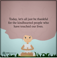 Let's just be thankful...: Today, let's all just be thankful  for the kindhearted people who  have touched our lives.  o HIGHER  PERSPECTIVE Let's just be thankful...