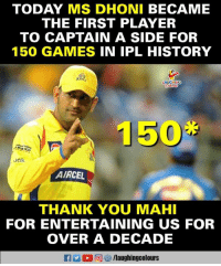 Thank You, Games, and History: TODAY MS DHONI BECAME  THE FIRST PLAYER  TO CAPTAIN A SIDE FOR  150 GAMES IN IPL HISTORY  150  Jak  AIRCEL  THANK YOU MAHI  FOR ENTERTAINING US FOR  OVER A DECADE  0回8/laughingcolours #MSDhoni #CSKvMI