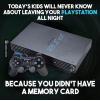 You'll never know: TODAY SKIDS WILL NEVER KNOW  ABOUT LEAVING YOUR  PLAYSTATION  ALL NIGHT  SONY  O O  BECAUSE yoUDIDNIT HAVE  A MEMORY CARD You'll never know