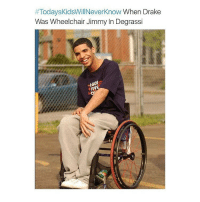 wow:  #Today skidsWillNever Know When Drake  Was Wheelchair Jimmy In Degrassi wow