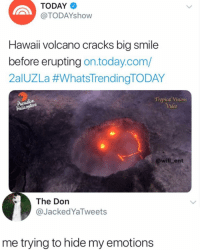 Af, Memes, and Paradise: TODAY  @TODAYshow  Hawaii volcano cracks big smile  before erupting on.today.com/  2a1UZLa #whatsTrendingTODAY  Tropical Visions  Paradise  ideo  @will ent  The Don  @JackedYaTweets  me trying to hide my emotions Accurate AF
