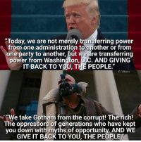 "Deadpool, Arrow, and Gotham: ""Today, we are not merely transferring power  from one administration to another or from  one party to transferring  power from Washington,  C. AND GIVING  IT BACK TO YOU, THE PEOPLE.""  IG: Villains  e'We take Gotham from the corrupt! The rich!  The oppressors of generations who have kept  you down with myths of opportunity, AND WE  GIVE IT BACK TO YOU, THE PEOPLE' Damn Tag your friends!😂🔥 Follow @comic.book.memes for more🍻 - - - justiceleague superman captainamerica batman wonderwoman arrow theflash gotham spiderman batmanvsuperman comicbookmemes justiceleaguememes avengers avengersmemes deadpool dccomics dcmemes dccomicsmemes marvel marvelcomics marvelmemes starwars doctorstrange captainamericacivilwar doctorstrange"