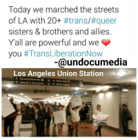You gave us so much life! We marched from the steps of city hall to the LA Detention center where we rallied for immigrants currently being detained. Some even knocked on the windows to signal they could hear us ❤ we then marched into Los Angeles Union Station where chants continued. Now we ask you to please take an action and support TransLiberation by donating to help us bail Mary out of detention by this Sunday. We are confident that together we can show her and the rest of those detained that we strongly believe TransLivesMatter ✊🏾 TO DONATE SEE LINK IN BIO @undocumedia or visit www.bit.ly-LiberateMary: Today we marched the streets  of LA with 20+  #trans/#queer  sisters & brothers and allies.  Yall are powerful and we  you  #Trans LiberationNow  @undocumedia  Los Angeles Union Station  Busway Alameda R Metro Rail  Amtrak b Bolt Buses R Metro Subway You gave us so much life! We marched from the steps of city hall to the LA Detention center where we rallied for immigrants currently being detained. Some even knocked on the windows to signal they could hear us ❤ we then marched into Los Angeles Union Station where chants continued. Now we ask you to please take an action and support TransLiberation by donating to help us bail Mary out of detention by this Sunday. We are confident that together we can show her and the rest of those detained that we strongly believe TransLivesMatter ✊🏾 TO DONATE SEE LINK IN BIO @undocumedia or visit www.bit.ly-LiberateMary
