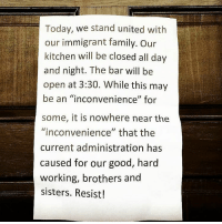 """THISSS!!!! ☝💯 realest Repost @atwoods_tavern ・・・ Proud to stand with our Immigrant brothers and sisters! See you tonight for @katwrightkatwright !! Bar opens at 3:30p for drinks. @atwoods_tavern adaywithoutimmigrants resist DiaSinInmigrantes NoNosVamos HereToStay DayWithoutImmigrants ADayWithoutImmigrants: Today, we stand united with  our immigrant family. our  kitchen will be closed all day  and night. The bar will be  open at 3:30. While this may  be an """"inconvenience"""" for  some, it is nowhere near the  """"inconvenience"""" that the  current administration has  caused for our good, hard  working, brothers and  sisters. Resist! THISSS!!!! ☝💯 realest Repost @atwoods_tavern ・・・ Proud to stand with our Immigrant brothers and sisters! See you tonight for @katwrightkatwright !! Bar opens at 3:30p for drinks. @atwoods_tavern adaywithoutimmigrants resist DiaSinInmigrantes NoNosVamos HereToStay DayWithoutImmigrants ADayWithoutImmigrants"""