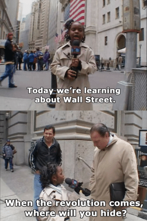 Hidee: Today we're learning  about Wall Street.  Broa  When the revolution comes  where will you hide?