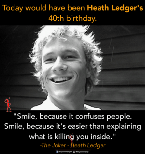 "Birthday, Heaven, and Joker: Today would have been Heath Ledger's  40th birthday.  ""Smile, because it confuses people.  Smile, because it's easier than explaining  what is killing you inside.""  The Joker-Heath Ledger Happy birthday to a great actor in heaven 🙌"