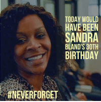 sayhername neverforget sandrabland: TODAY WOULD  HAVE BEEN  SANDRA  BLAND'S 30TH  BIRTHDAY  sayhername neverforget sandrabland
