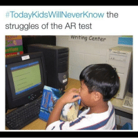 Funny, Test, and Real:  #TodayKidsWillNeverKnow the  struggles of the AR test  writing Center  ntlons  alian B Real niggas cheated on AR tests