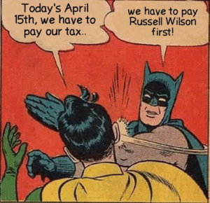 Russell Wilson: Today's April  15th, we have to  pay our tax  we have to pay  Russell Wilson  first!