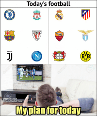 Club, Football, and Memes: Today's football  LIVERPOOL  BALL  ATHLETIC CLUB  FC B  SSLAZIO  ROMA  1927  JUUENTUS  1904  BVB  BAYER  09  erkusen  O TrollFootbal  TheTrollFootball Insta  My plan for today Today is going to be a good day 😍 https://t.co/ZrKrl29EyA