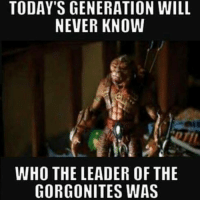 Funny Greetings: TODAY'S GENERATION WILL  NEVER KNOW  WHO THE LEADER OF THE  GORGONITES WAS