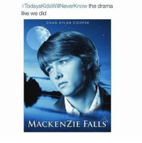 Fall, Today, and Girl Memes: Todays KidsWillNeverknow the drama  like we did  CHAD DYLAN COOPER  MACKENZIE FALLS 🙄