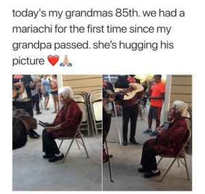 awesomacious:  Bittersweet but beautiful: today's my grandmas 85th. we had a  mariachi for the first time since my  grandpa passed. she's hugging his  picture  MAPT  ATINCE awesomacious:  Bittersweet but beautiful