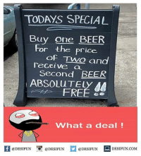 desifun: TODAYS SPECIAL  Buy one BEER  For the price  of Two and  eceive a  Second BEER  ABSOLuTELY AA  FREÉ  What a deal!  K @DESIFUN @DESIFUN @DESIFUN-DESIFUN.COM desifun
