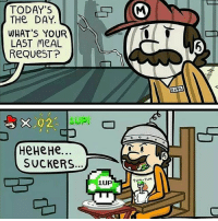 Bad, Cats, and Crazy: TODAY'S  THe DAY.  WHAT S YOUR  LAST MeAL  ReQueST?  He...  HeHeHe  SUCKERS  1UP  YUM YUM  829S Enjoy these memes😏Lmao😂follow @codmemenation (me) for more! Like for good luck👊ignore for bad luck😩 Tag a friend😎👍 ➖➖➖➖➖➖➖➖➖➖➖➖➖➖➖➖➖✔Credit:unknown DM for credit Follow my backup accounts @cod_meme_nation & @animal.angel ➖➖➖➖➖➖➖➖➖➖➖➖➖➖➖ ⏬ Hashtags (ignore) ⏬ cod game gaming gamer meme drake dog dogs cat cats trump 2017 battlefield battlefield1 gta gtav gta5 gtavonline comedy savage humor gamers Relatable Hilarious KimKardashian KylieJenner Squad Crazy Omg Epic