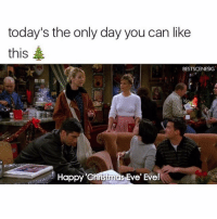Friends HAPPY CHRISTMAS EVE EVE: today's the only day you can like  this  BESTSCENESIG  Happy christmas Eve' Eve! Friends HAPPY CHRISTMAS EVE EVE