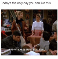 SarcasmOnly: Today's the only day you can like this  HAPPY CHRISTMAS EVE EVE SarcasmOnly