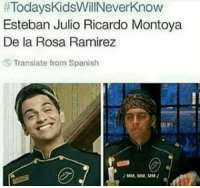 Esteban Julio Ricardo Montoya:  #TodaysKidsWillNeverKnow  Esteban Julio Ricardo Montoya  De la Rosa Ramirez  Translate from Spanish