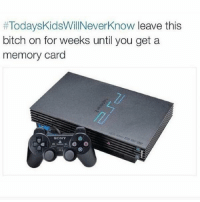 Bitch, Sony, and Today's Kids Will Never Know:  #TodaysKidsWillNeverKnow leave this  bitch on for weeks until you get a  memory card  Z/  l/  SONY& Back in the day... https://t.co/NQ1pVXA2QB