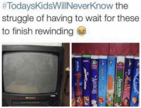 Struggle, Today's Kids Will Never Know, and Real:  #TodaysKidsWillNeverKnow the  struggle of having to wait for these  to finish rewinding Real ones know 💯 https://t.co/zAWDyprVe7