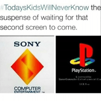 Memes, PlayStation, and Sony: TodaysKidsWillNeverknow the  suspense of waiting for that  second screen to come.  SONY  PlayStation.  Licented  Sony Conputer Entorta  invert  SCEA...  COMPUTER  ENTERTAINMENT. 😂😂😂😂😂💯 tbt throwbackthursday todayskidswillneverknow pettypost pettyastheycome straightclownin hegotjokes jokesfordays itsjustjokespeople itsfunnytome funnyisfunny randomhumor gamersgetit gamerhumor playstation