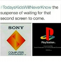 This is what made me start biting my nails 😂😂: TodaysKidsWillNeverknow the  suspense of waiting for that  second screen to come.  SONY  PlayStation.  Licensed by  Son Cerneuter Entertaieneet Eurere  SCEA  COMPUTER  ENTERTAINMENT TU This is what made me start biting my nails 😂😂