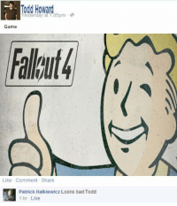 Reminder: Todd Howard  esterday at 1:05pm  Game  Like Comment Share  Patrick Halkiewicz Looks bad Todd  1 hr-Like Reminder