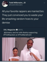 Blackpeopletwitter, Hoes, and Life: Todd Millionaire, JD  @toddmillionaire  All your favorite rappers are married bro  They just convinced you to waste your  life smashing random hoes to your  demise  XXL Magazine @XXL  .@2chainz and his wife Kesha supporting  #TheWopsters at <p>True shit (via /r/BlackPeopleTwitter)</p>