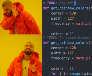 Apparently I need to update my syntax highlighting.:  # TODO : Fix thi  def get_rainbow_colors (r  center = 128  width127  frequency math, pi  colors[l  # TODON'T: Leave broken  def get_rainbow_colors(r  づ=  center128  width127  frequencymath.pi  colors [l  for i in range(rainb  vevo Apparently I need to update my syntax highlighting.