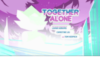 Being Alone, Target, and Tumblr: TOGETHER  ALONE  WRITTEN AND STORYBOARDED BY  LAMAR ABRAMS  CHRISTINE LIU  AND TOM HERPICH the-world-of-steven-universe:    NEW EPISODE AVAILABLE NOW!!!